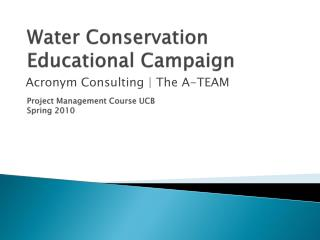 Water Conservation Educational Campaign Project Management Course UCB Spring 2010