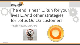 The end is near!...Run for your lives!...And other strategies for Lotus Quickr customers
