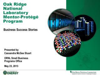 Oak Ridge National Laboratory Mentor-Protégé Program
