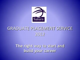 GRADUATE PLACEMENT SERVICE 2012