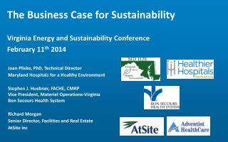 T h e Business Case for Sustainability Virginia Energy and Sustainability Conference February 11 th  2014