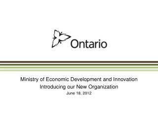 Ministry of Economic Development and Innovation  Introducing our New Organization June 18, 2012