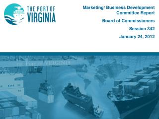 Marketing/ Business Development  Committee Report Board of Commissioners Session  342 January 24, 2012