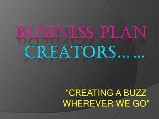 BUSINESS PLAN CREATORS ……