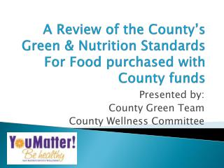 A Review of the County's Green & Nutrition Standards For Food purchased with County funds