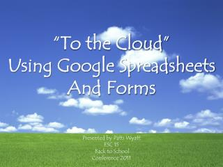 """To the Cloud"" Using Google Spreadsheets And Forms"