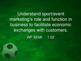 Understand sport/event marketing's role and function in business to facilitate economic exchanges with customers.