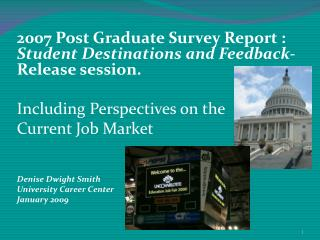 2007 Post Graduate Survey Report :  Student Destinations and Feedback-  Release session. Including Perspectives on the