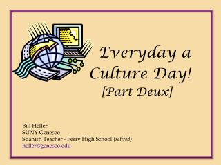 Everyday a Culture Day ! [Part  Deux ]