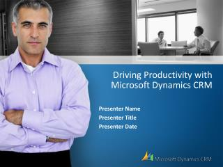 Driving Productivity with Microsoft Dynamics CRM