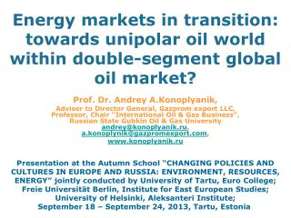 E nergy  markets in  transition:  towards unipolar oil world within double-segment global oil market?