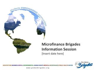 Microfinance Brigades  Information Session [Insert date here]