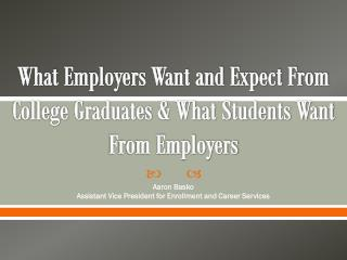 What Employers Want and Expect From College Graduates & What Students Want From Employers