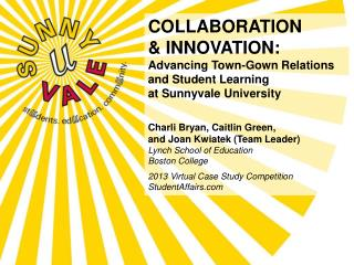 COLLABORATION  & INNOVATION:  Advancing Town-Gown Relations and Student Learning at Sunnyvale University  Charli  Bryan