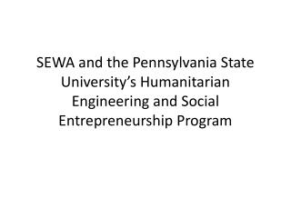 SEWA and the Pennsylvania State University's Humanitarian Engineering and Social Entrepreneurship Program