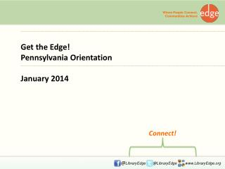 Get the Edge!  Pennsylvania  Orientation January 2014