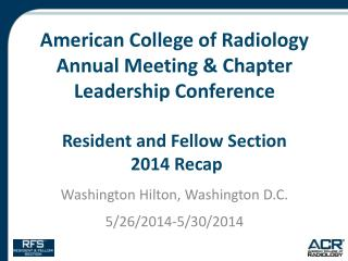 American College of Radiology Annual Meeting & Chapter Leadership Conference Resident and Fellow Section  2014 Recap