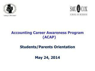 Accounting Career Awareness Program (ACAP) Students/Parents Orientation May 24, 2014