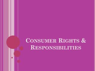 Consumer Rights & Responsibilities