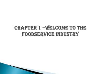 CHAPTER 1 –WELCOME TO THE FOODSERVICE INDUSTRY