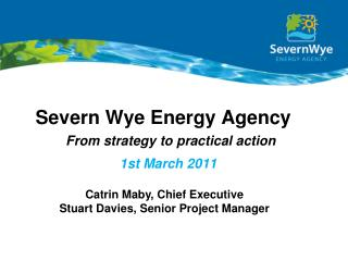 Severn Wye Energy Agency  a From strategy to practical action  1st  March 2011