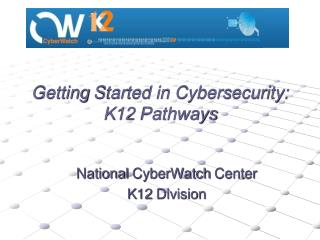 Getting  Started in Cybersecurity:  K12 Pathways