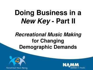 Doing Business in a  New Key  - Part II Recreational Music Making for Changing  Demographic Demands