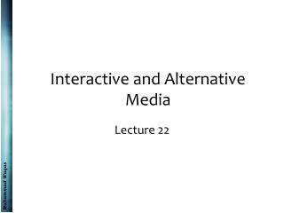 Interactive and Alternative Media
