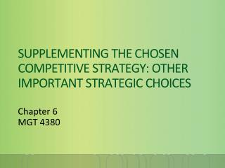 SUPPLEMENTING THE CHOSEN COMPETITIVE STRATEGY: OTHER IMPORTANT STRATEGIC CHOICES
