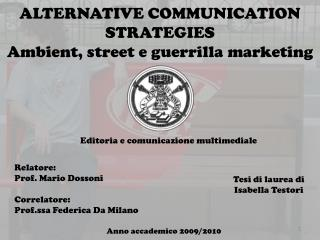 ALTERNATIVE COMMUNICATION STRATEGIES Ambient,  street  e  guerrilla  marketing