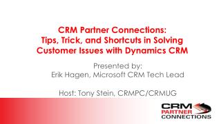 CRM Partner Connections:  Tips, Trick, and Shortcuts in Solving Customer Issues with Dynamics CRM