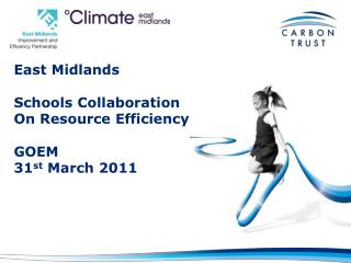 East Midlands Schools Collaboration On Resource Efficiency GOEM 31 st  March 2011
