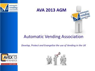 Automatic Vending Association Develop, Protect and Evangelise the use of Vending in the UK