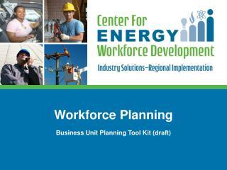 Workforce Planning Business Unit Planning Tool Kit (draft)