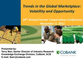 Presented by:   Terry Barr, Senior Director of Industry Research Knowledge Exchange Division, CoBank, ACB E-mail: tbarr
