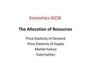 Economics iGCSE The Allocation of Resources