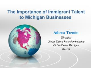 The Importance of Immigrant  Talent to  Michigan Businesses