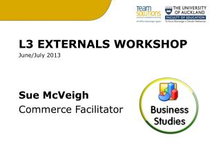 L3 EXTERNALS WORKSHOP June/ July  2013 Sue  McVeigh Commerce Facilitator