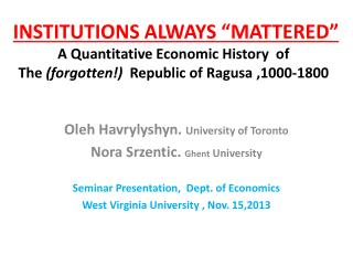 "INSTITUTIONS ALWAYS ""MATTERED"" A Quantitative Economic History  of  The  (forgotten !)   Republic of Ragusa  , 1000-180"