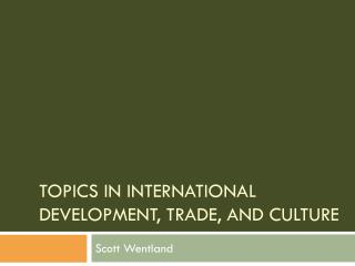 Topics in International Development, Trade, and Culture