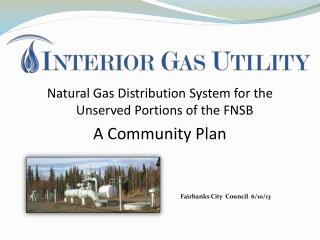 Natural Gas Distribution System for the Unserved Portions of the FNSB A Community Plan