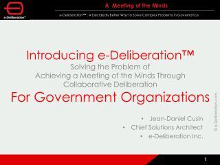 Jean-Daniel Cusin Chief Solutions Architect e-Deliberation Inc.