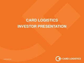 CARD  LOGISTICS INVESTOR PRESENTATION