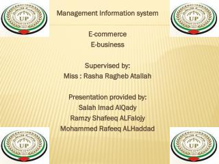 Management Information system E-commerce E-business Supervised by: Miss : Rasha Ragheb Atallah Presentation provided by