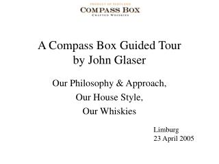 a compass box guided tour by john glaser  our philosophy  approach,  our house style, our whiskies