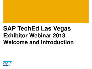 SAP TechEd Las Vegas Exhibitor Webinar 2013 Welcome  and Introduction