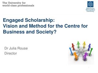 Engaged Scholarship:  Vision and Method for the Centre for Business and Society?