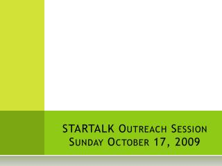 STARTALK  Outreach Session Sunday October 17, 2009