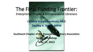 The Final Funding  Frontier: Enterprising Libraries & Entrepreneurial Librarians