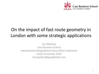 On the impact of fast route geometry in London with some strategic applications